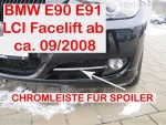 Fit on BMW Chrome panel 3er E90 E91 LCI ab 08/2008